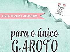 """[SEMANA DO AUTOR] Conhecendo """"Para o único garoto que eu amei"""", livro da autora Lívia Tezuka Joaquim"""