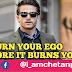 Burn your ego, before it burns you | @Chetanbro Quotes :- 52