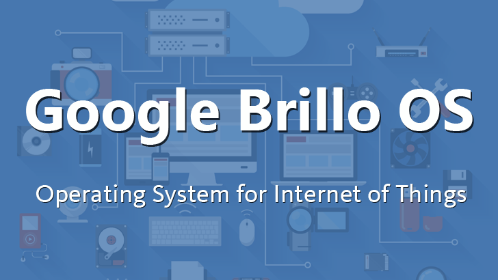 Google-brillo-operating-system-for-internet-of-things