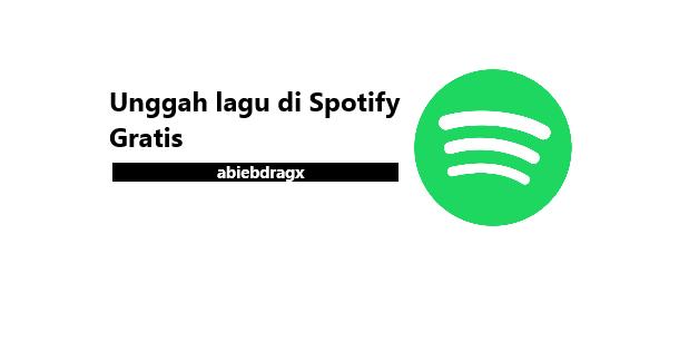 unggah lagu di Spotify gratis lewat android abiebdragx