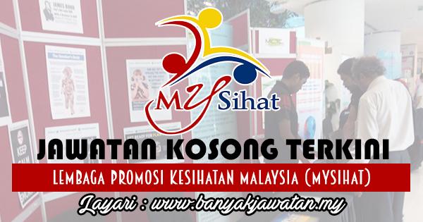 Jawatan Kosong 2017 di Lembaga Promosi Kesihatan Malaysia (MySihat) www.banyakjawatan.my