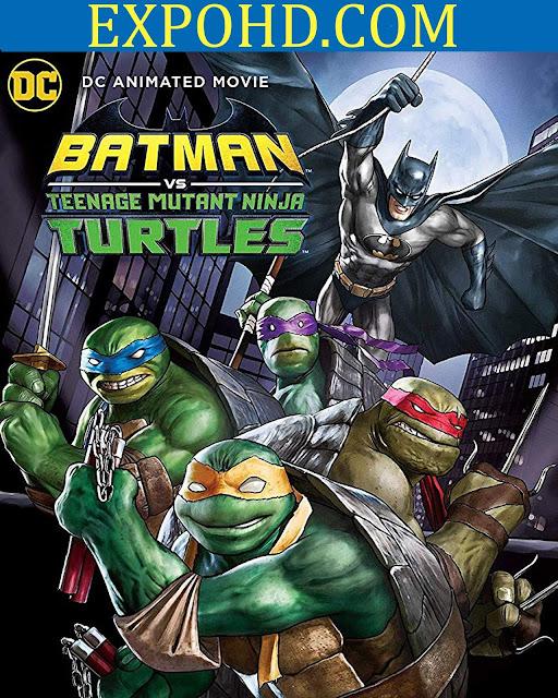 Batman Vs Teenage Mutant Ninja Turtles 2019 IMDb 720p  |1080p  |Dual Audio 480p  |Esub 1.3Gbs [Download]