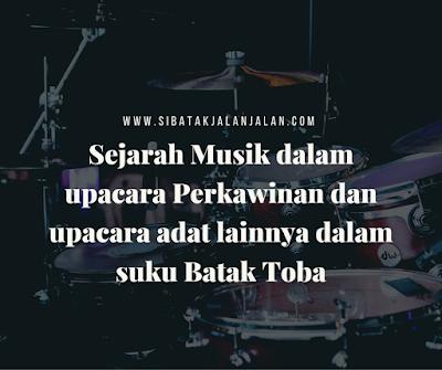 sejarah musik dalam upacara perkawinan dan upacara adat lainnya dalam suku batak toba