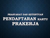 Prasyarat dan Ketentuan Pendaftaran Kartu Prakerja