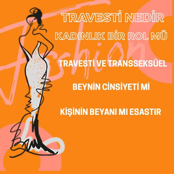 Kadınlık bir roldür Travesti nedir?