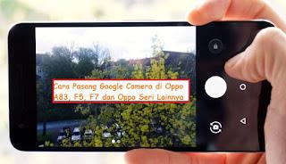 Cara Pasang Google Camera di Oppo A83, F5, F7 dan Oppo Seri Lainnya