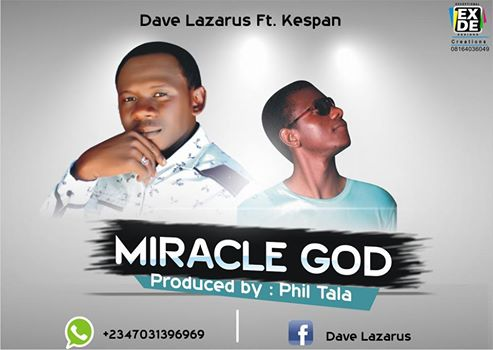MUSIC: Dave Lazarus ft Kespan-  MIRACLE GOD