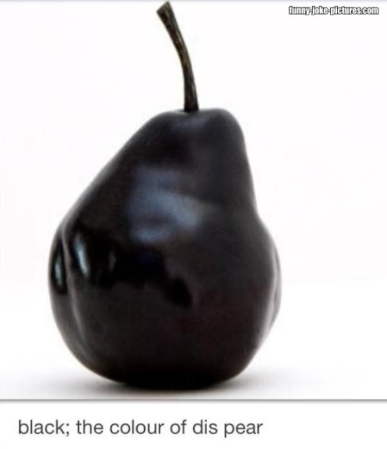 Balck, the colour of dis pear
