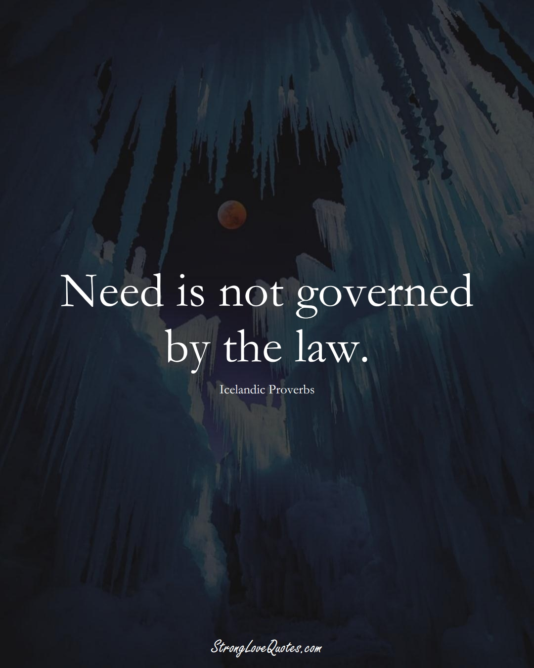 Need is not governed by the law. (Icelandic Sayings);  #EuropeanSayings