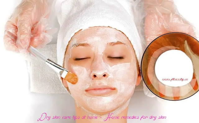 Dry skin care tips at home - Home remedies for dry skin