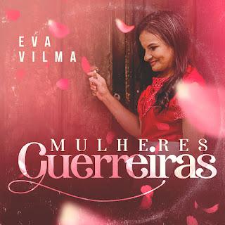 Baixar Música Gospel Mulheres Guerreiras - Eva Vilma Mp3