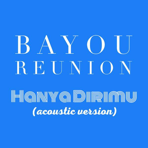 Bayou Reunion - Hanya Dirimu (Acoustic Version)