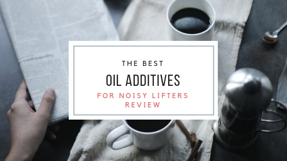 best oil additives for noisy lifters review