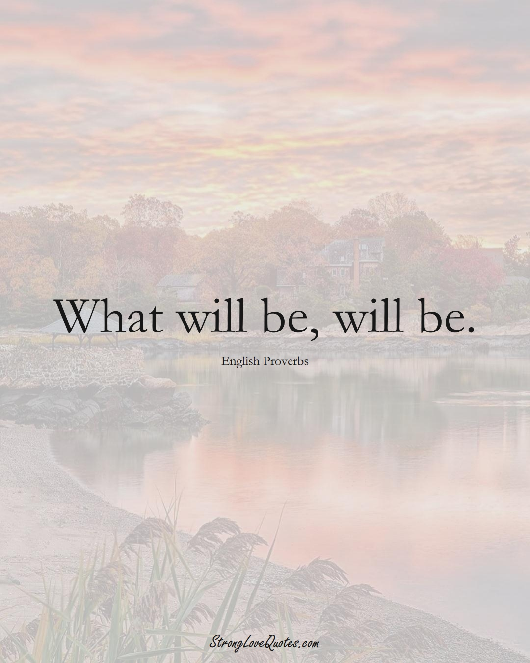 What will be, will be. (English Sayings);  #EuropeanSayings