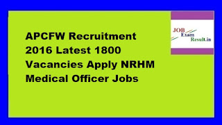 APCFW Recruitment 2016 Latest 1800 Vacancies Apply NRHM Medical Officer Jobs