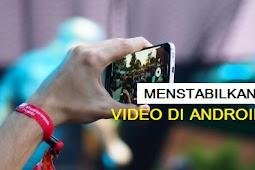 CARA MENSTABILKAN VIDEO DI ANDROID