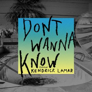 Don't Wanna Know - Maroon 5, Kendrick Lamar