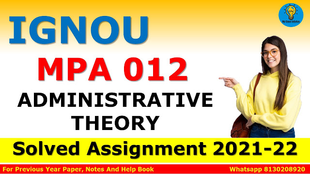 MPA 012 ADMINISTRATIVE THEORY Solved Assignment 2021-22
