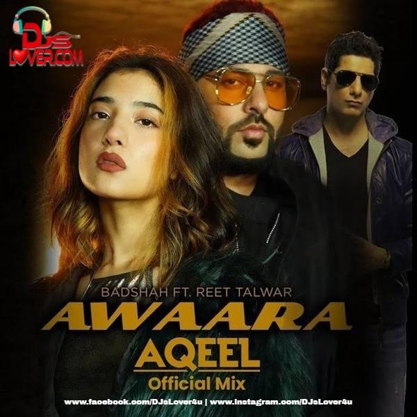 Awaara Badshah Feat Reet Talwar DJ Aqeel