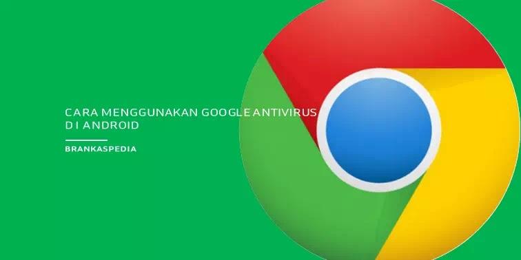 Cara Menggunakan Google Antivirus di Android