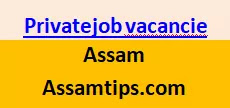 Apply For New Released Top 20 Private Job vacancy in Assam-career in Assam