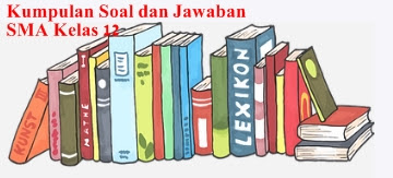 45 Contoh Soal Essay Bahasa Indonesia Kelas 12 Semester 1 ...