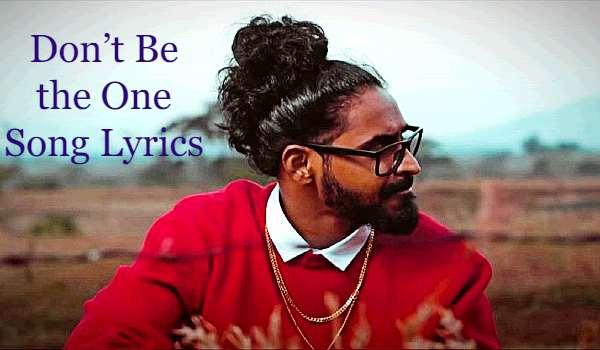 Don't Be the One Song Lyrics