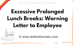 Excessive Prolonged Lunch Breaks: Warning Letter to Employee