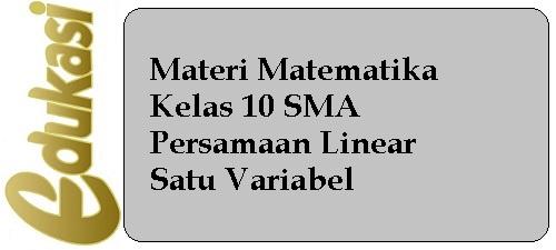 Materi Matematika Kelas 10 - Persamaan Linear Satu Variabel