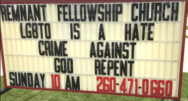 Remnant Fellowship Church Sign In Auburn, Indiana: LGBTQ IS A HATE CRIME AGAINST GOD. REPENT.