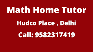 Maths Home Tutor in Hudco Place Delhi.