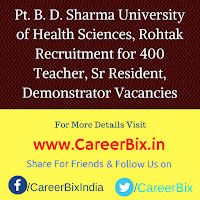 Pt. B. D. Sharma University of Health Sciences, Rohtak Recruitment for 400 Teacher, Sr Resident, Demonstrator Vacancies
