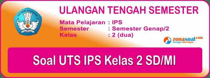 Soal UTS 2 IPS Kelas 2 SD/MI Terbaru dan Kunci Jawaban