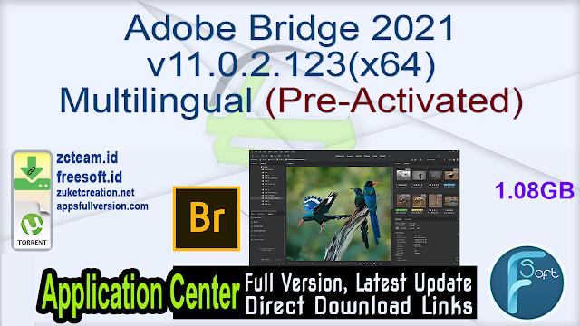 Adobe Bridge 2021 v11.0.2.123 (x64) Multilingual (Pre-Activated)_ ZcTeam.id