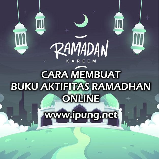 Cara Membuat Buku Aktifitas Kegiatan Ramadhan Bagi Pelajar Secara Online