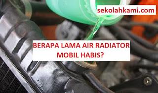 berapa lama air radiator mobil habis?