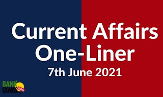 Current Affairs One-Liner: 7th June 2021