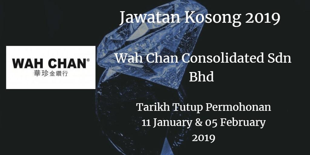Jawatan Kosong Wah Chan Consolidated Sdn Bhd 11 January & 05 February 2019