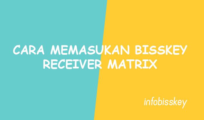 Cara Memasukan Kode Biss Key Receiver Matrix MPEG2 Mudah