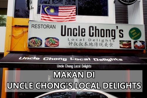 Makan di Uncle Chong's Local Delight, Bukit Jalil, Kuala Lumpur