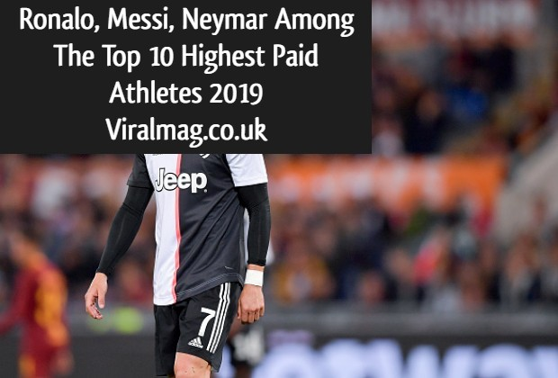 Ronalo, Messi, Neymar Among The Top 10 Highest Paid Athletes 2019