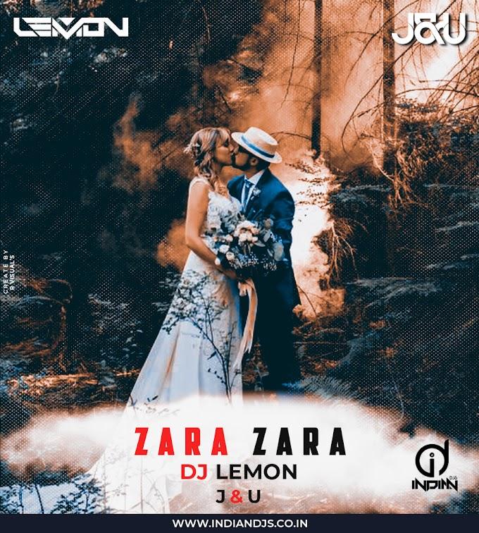ZARA ZARA  Dj Lemon x J&U (Remix) INDIANDJS 320KBPS