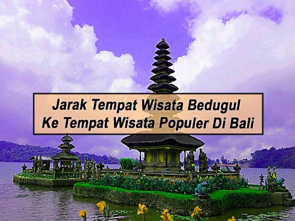 Jarak Tempat Wisata Bedugul Ke Tempat Wisata Populer Di Bali
