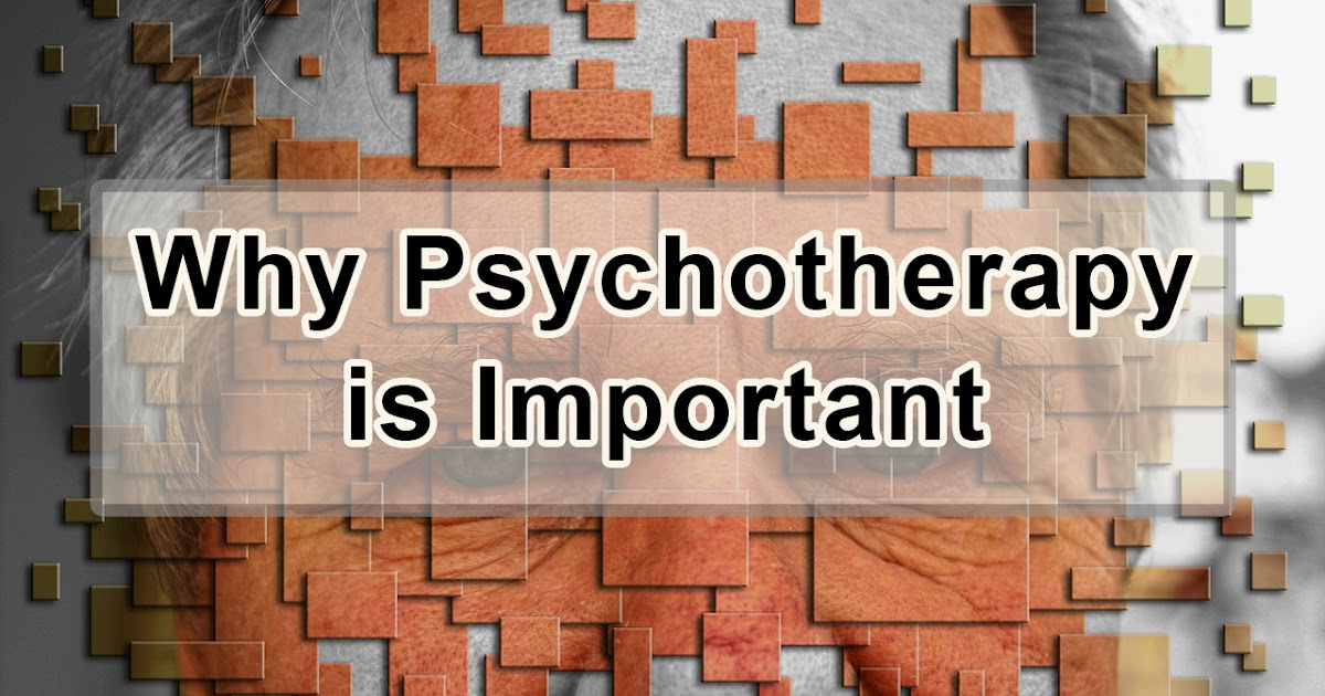 Why Psychotherapy is Important, How It Can Prevent From ...