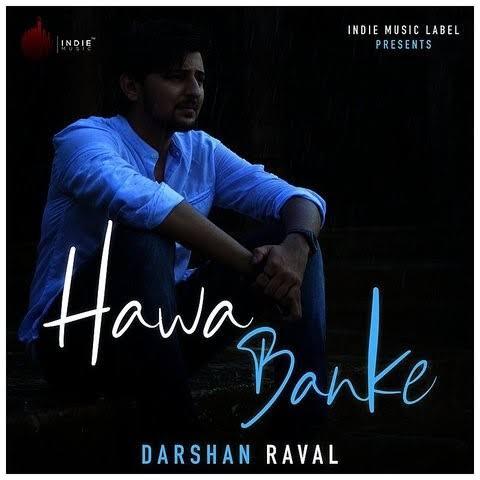 Hawa Banke Love Song Lyrics, Sung By Darshan Raval And Simran.
