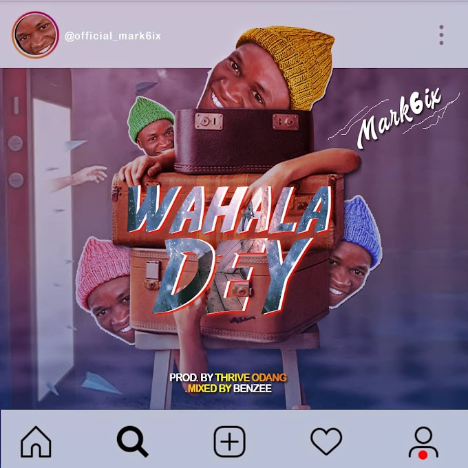 Mark6ix - Wahala Dey Mp3 Download