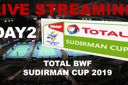 Live Streaming TOTAL BWF SUDIRMAN CUP 2019 #Matchday 2