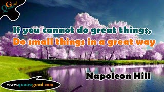 Quote of the day - do small things in a great way