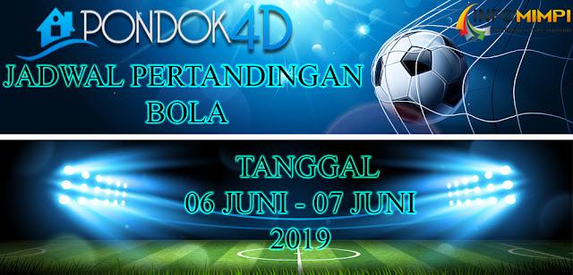 JADWAL PERTANDINGAN BOLA TANGGAL 06 JUNI –  07 JUNI 2019