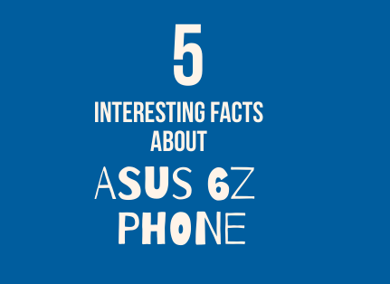 5 interesting facts about ASUS 6z mobile phone